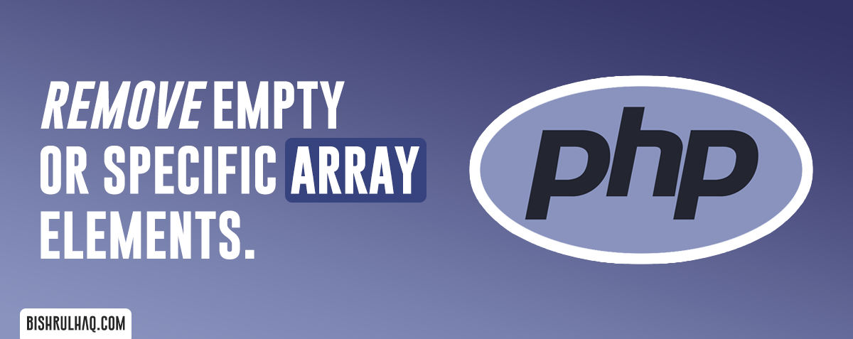 PHP Program to remove empty or specific array elements.